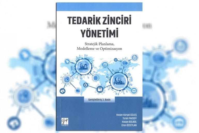 """Sosyal ve Beşeri Bilimler Fakültesi Dekanımız Prof. Dr. Hasan Kürşat Güleş'in """"Tedarik Zinciri Yönetimi – Stratejik Planlama, Modelleme ve Optimizasyon"""" İsimli Kitabının 3. Baskısı Yayımlandı"""