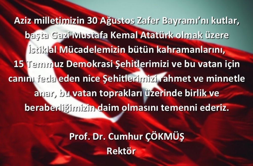Rektörümüz Prof. Dr. Cumhur Çökmüş'ün 30 Ağustos Zafer Bayramı Mesajı