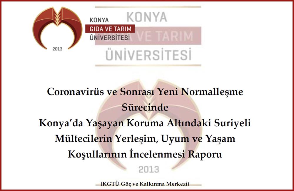 """KGTÜ Göç ve Kalkınma Merkezi Tarafından """"Coronavirüs ve Sonrası Yeni Normalleşme Sürecinde Konya'da Yaşayan Koruma Altındaki Suriyeli Mültecilerin Yerleşim, Uyum ve Yaşam Koşullarının İncelenmesi Raporu"""" Yayınlandı"""