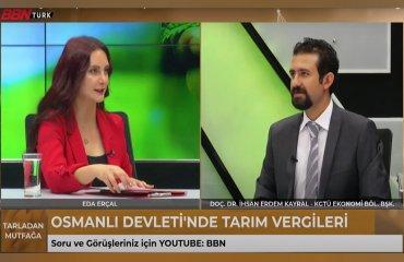 """Ekonomi Bölüm Başkanımız Doç. Dr. İhsan Erdem Kayral BBN Türk Kanalında Yayınlanan """"Tarladan Mutfağa"""" Programına Konuk Oldu"""